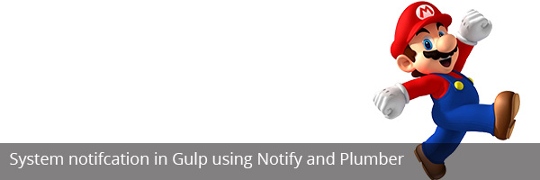 System notifcation in Gulp using Notify and  Plumber