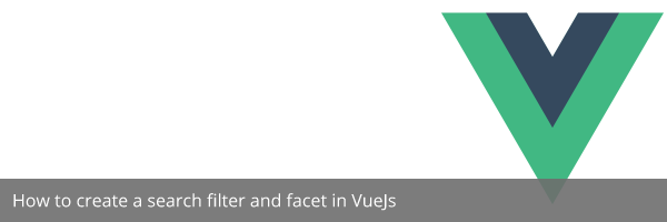 How to create a search filter and facet in VueJs