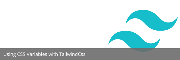 Using CSS Variables with TailwindCss