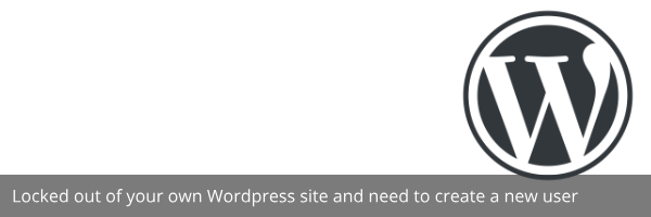 Locked out of your own WordPress site and need to create a new user